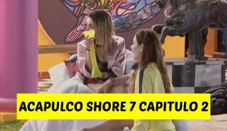 Acapulco shore temporada 7 capítulo 2 completo