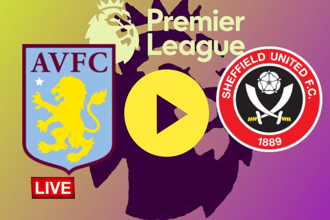 LIVE EN VIVO Aston Villa vs Sheffield United ONLINE en vivo online por la Premier League de Inglaterra