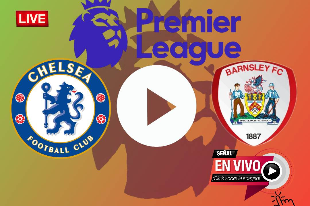 LIVE EN VIVO  Chelsea vs. Barnsley por la EFL Cup de Inglaterra