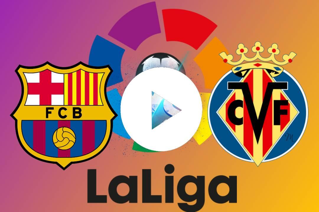 EN DIRECTO Barcelona - Villarreal GRATIS ONLINE EN VIVO: horario y dónde ver en TV el partido de la jornada 3 de Liga |CUANDO Y COMO VER EN DIRECTO Barcelona VS Villarreal GRATIS ONLINE EN VIVO