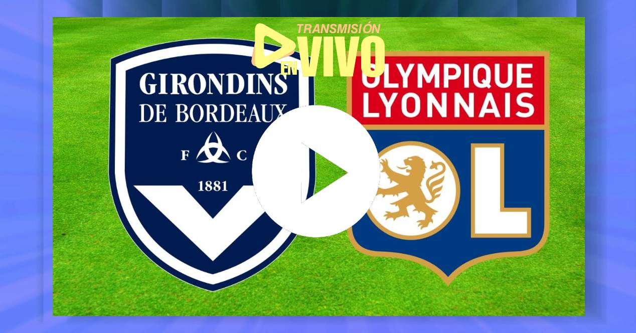 EN VIVO Bordeaux vs Lyon EN VIVO GRATIS ONLINE