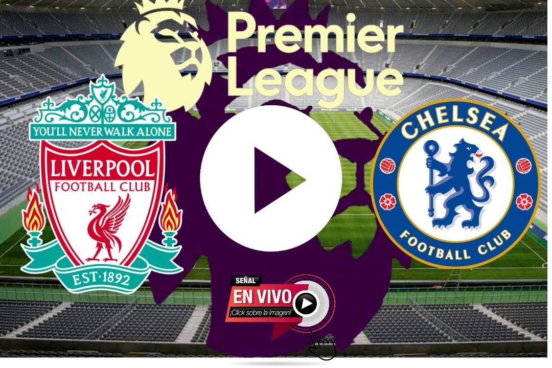 LIVE EN VIVO Chelsea vs Liverpool ONLINE: Horario y dónde ver en vivo por TV el partido de la Jornada 2 de la Premier League