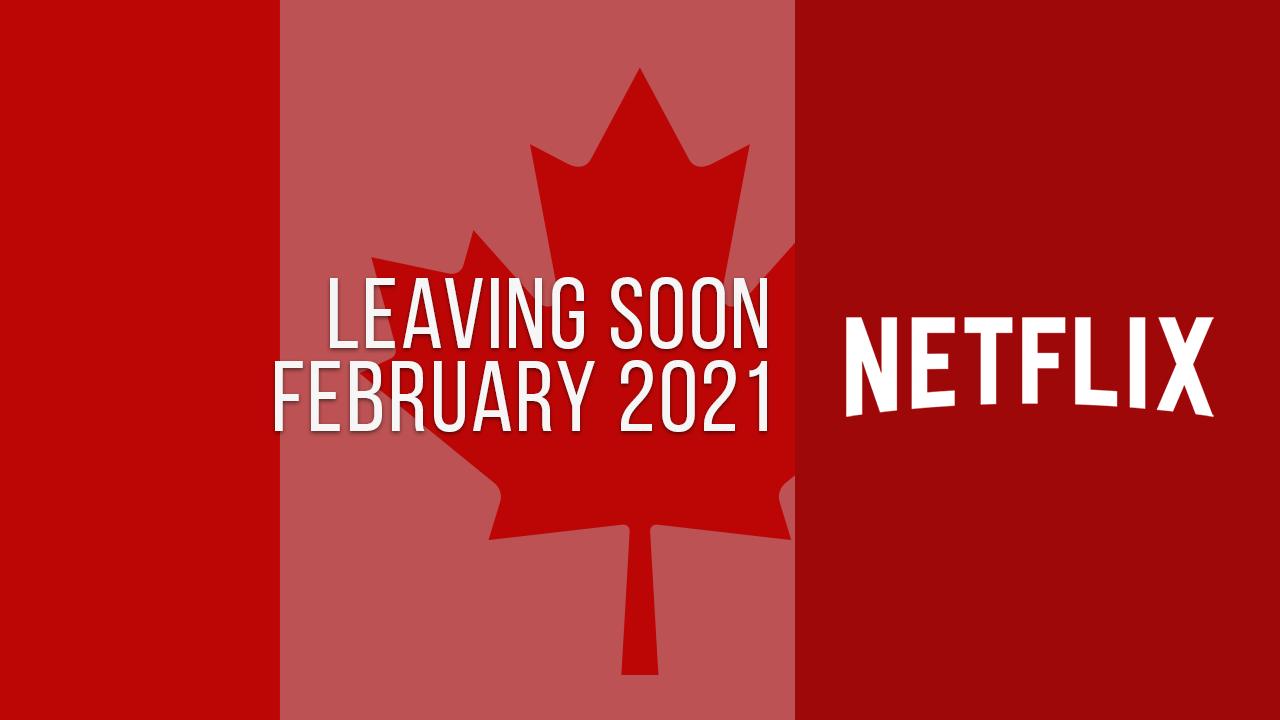 Titles Leaving Netflix Canada February 2021