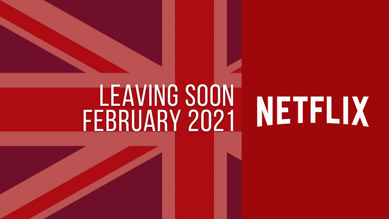 Titles Leaving Netflix UK February 2021