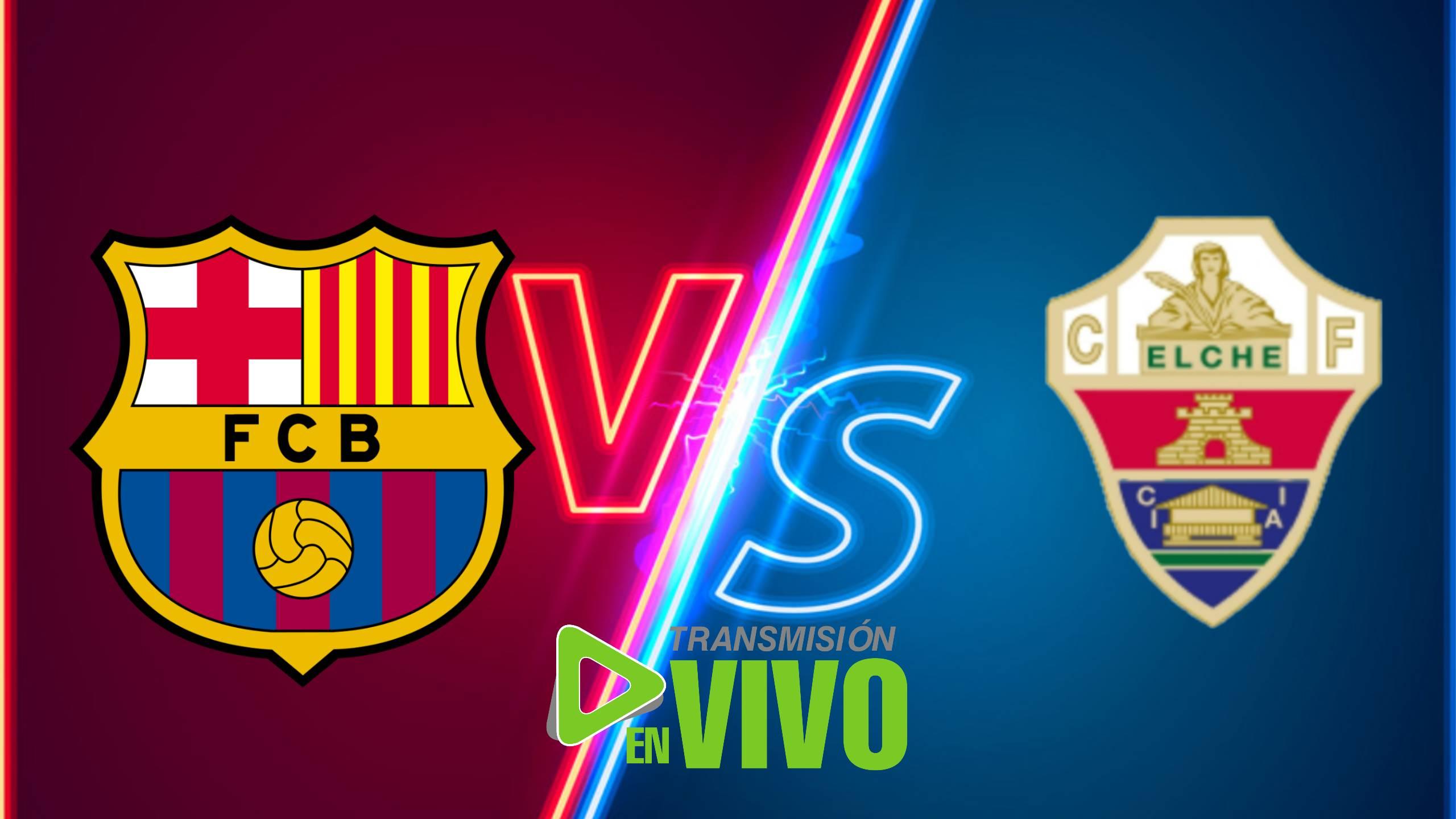 Transmisión en vivo Barcelona vs Elche