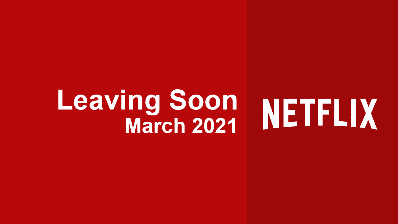 leaving soon netflix march 2021
