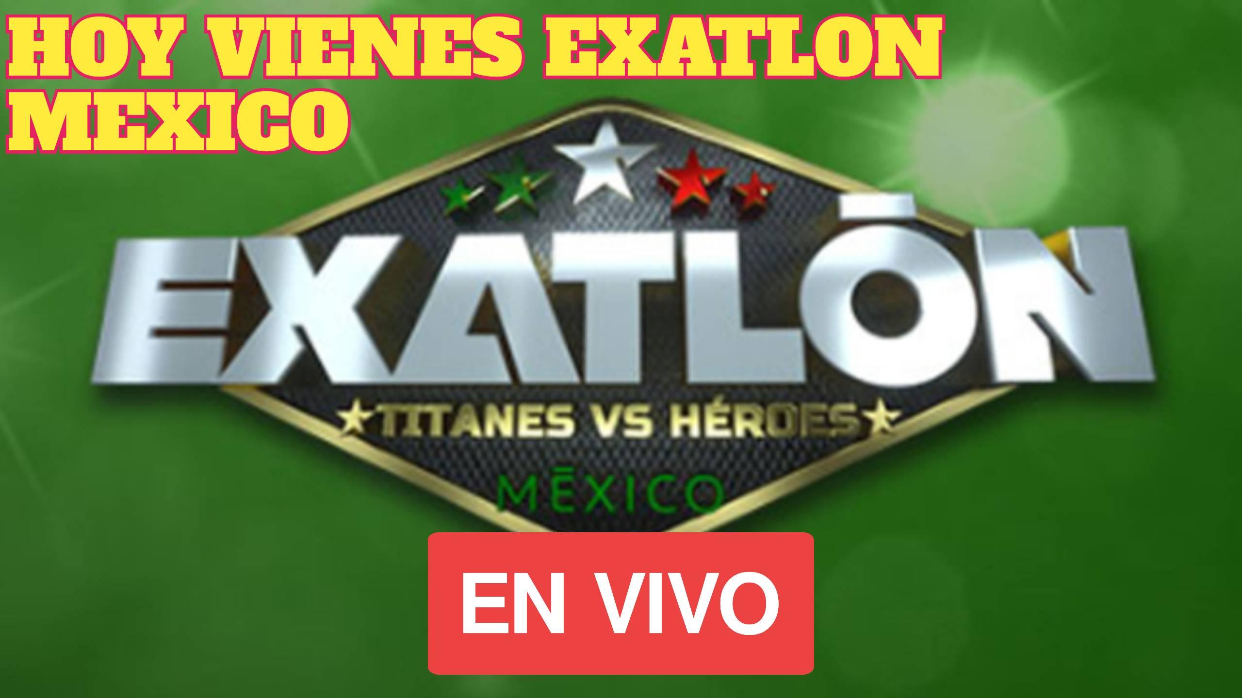 Hoy Viernes EXATLON MEXICO 2021