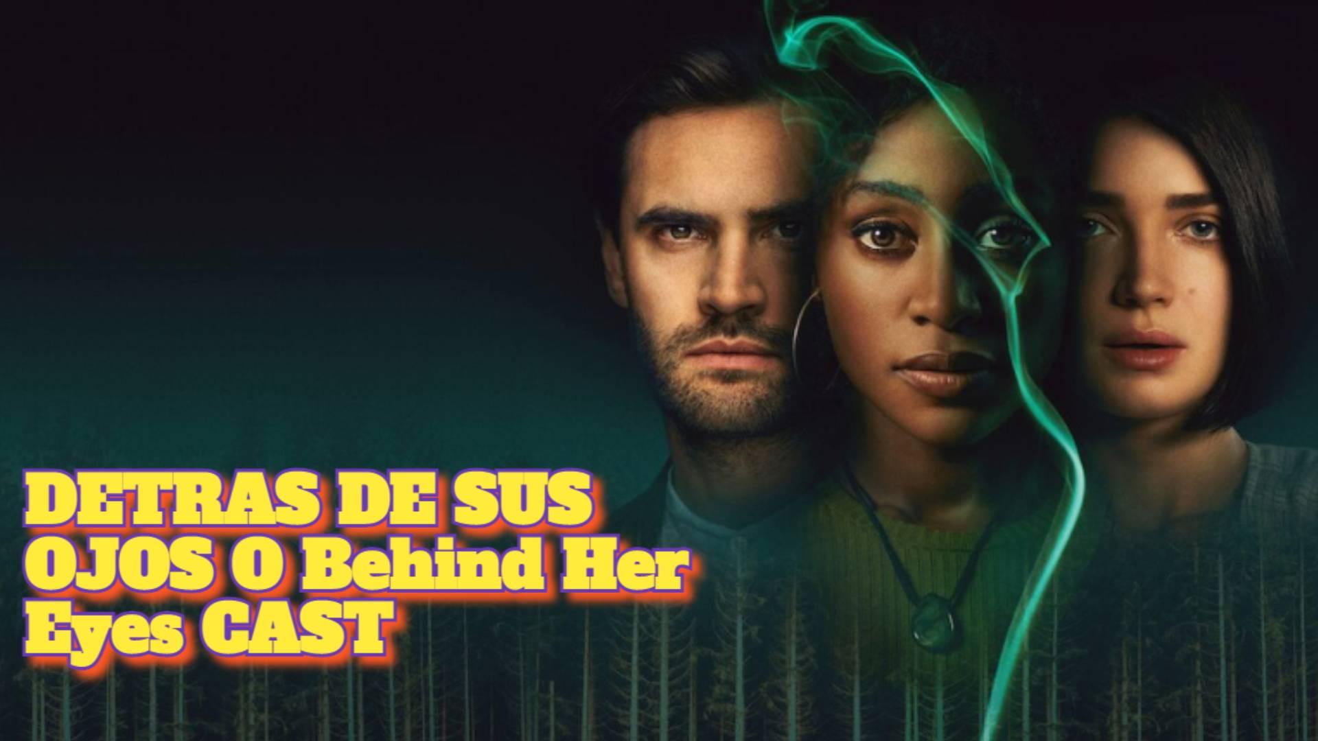 ACTORES, CAST, ELENCO, REPARTO de DETRAS DE SUS OJOS O Behind Her Eyes