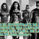 ESTE ES EL SOUNDTRACK DE LA LIGA DE LA JUSTICIA 2021 | LISTADO DE CANCIONES DE LA LIGA DE LA JUSTICIA DE Zack Snyder's
