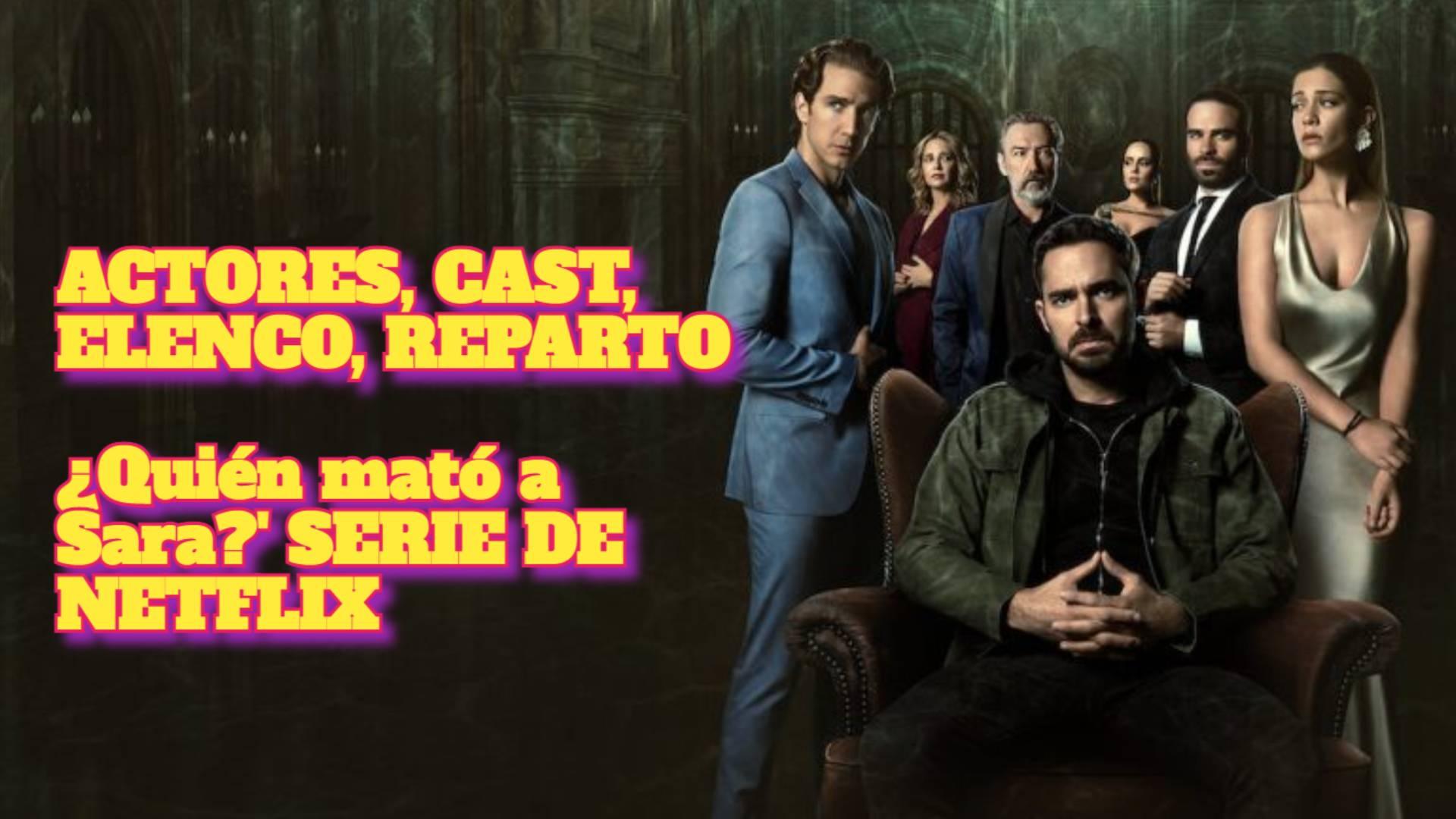 ACTORES, CAST, ELENCO, REPARTO en ¿Quién mató a Sara?' SERIE DE NETFLIX