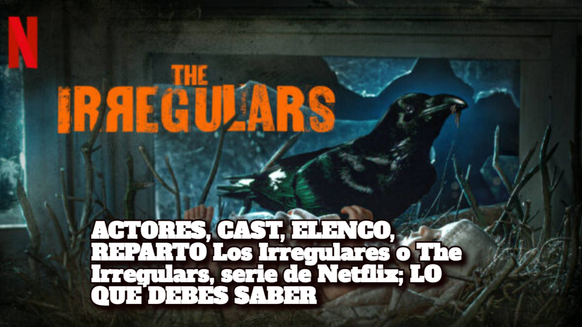 ACTORES, CAST, ELENCO, REPARTO Los Irregulares o The Irregulars