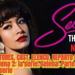 ACTORES, CAST, ELENCO, REPARTO DE Selena 2: la serie; Selena: Parte 2 de la serie