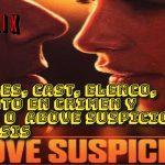 ACTORES, CAST, ELENCO, REPARTO EN CRIMEN Y DESEO O  Above Suspicion; SINOPSIS