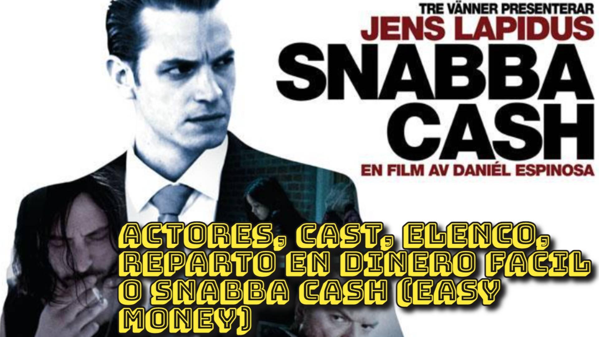 ACTORES, CAST, ELENCO, REPARTO en Dinero Facil o Snabba Cash (Easy Money)