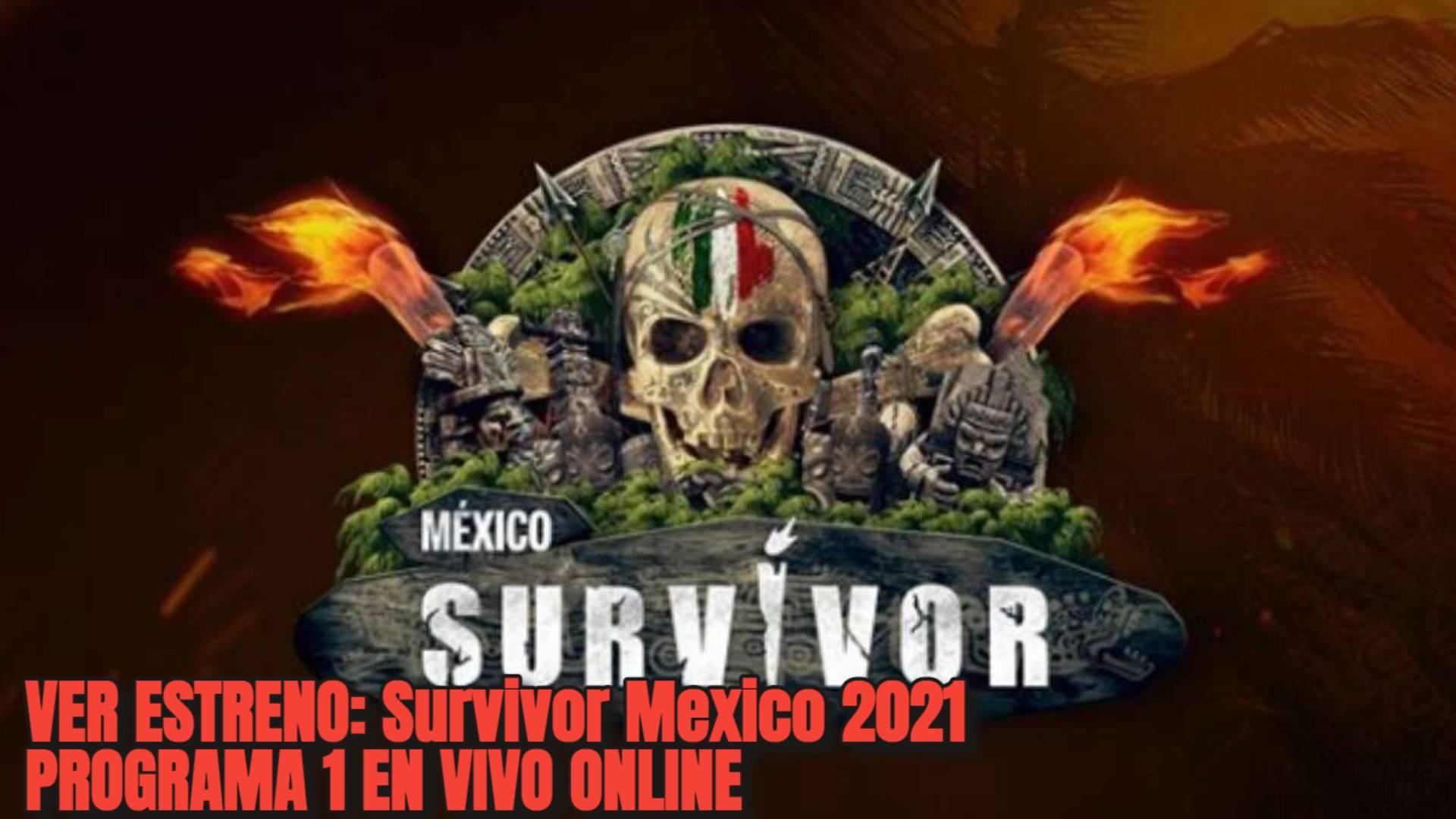 VER ESTRENO: Survivor Mexico 2021 PROGRAMA 1 EN VIVO ONLINE