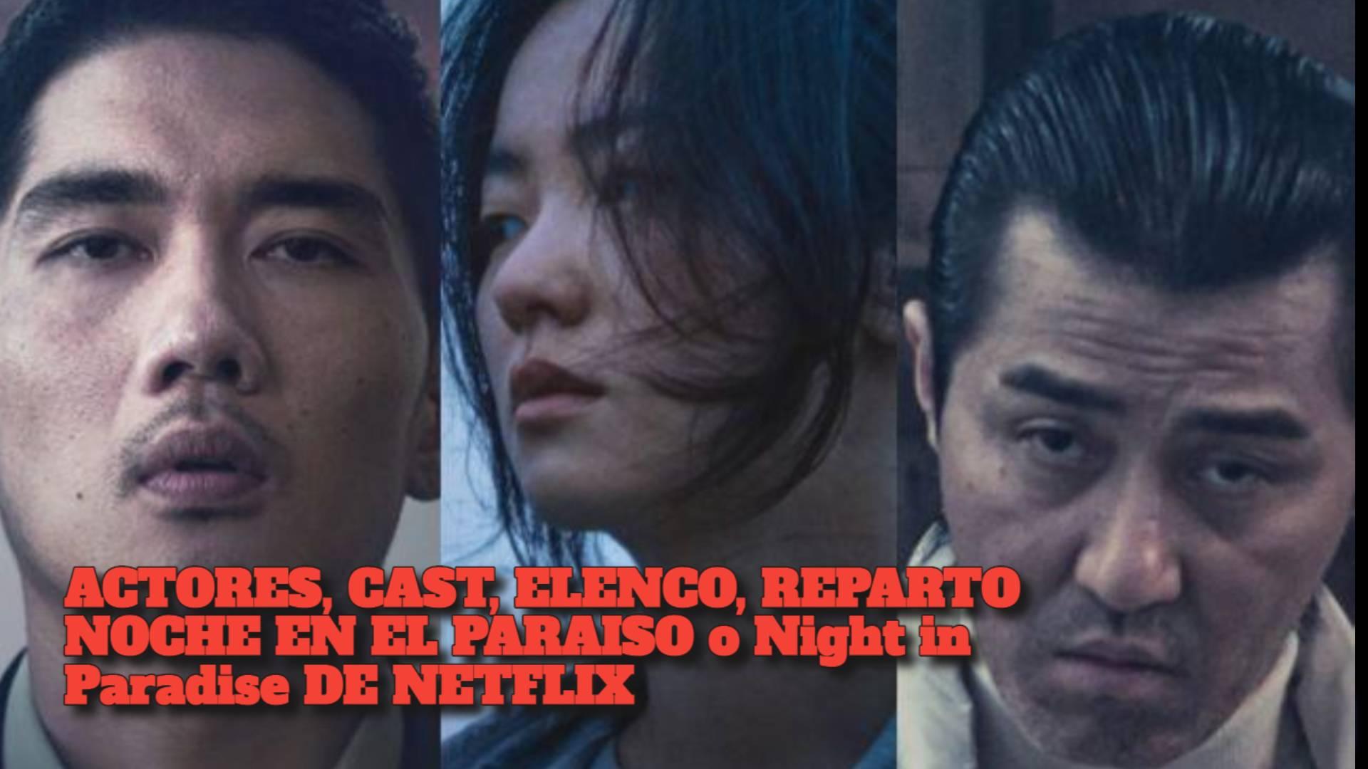 ACTORES, CAST, ELENCO, REPARTO NOCHE EN EL PARAISO o Night in Paradise DE NETFLIX