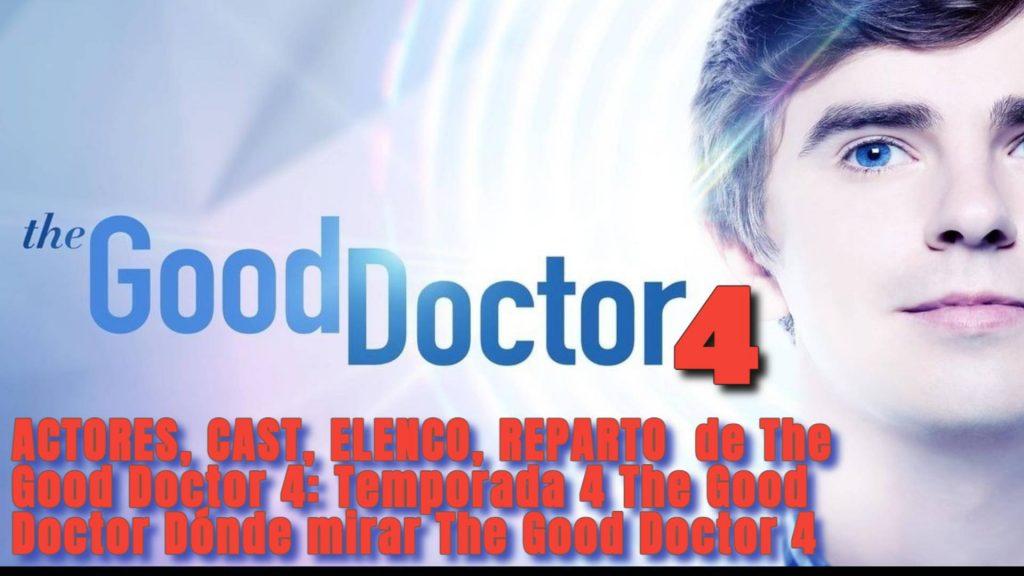 ACTORES, CAST, ELENCO, REPARTO  de The Good Doctor 4: Temporada 4 The Good Doctor Dónde mirar The Good Doctor 4