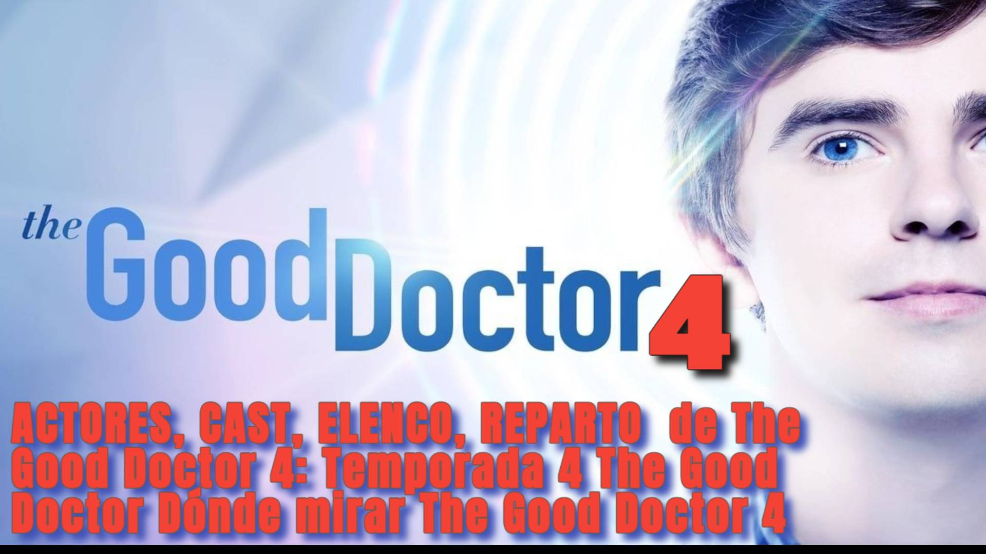 ACTORES, CAST, ELENCO, REPARTO de The Good Doctor 4: Temporada 4 The Good Doctor Dónde mirar The Good Doctor 4