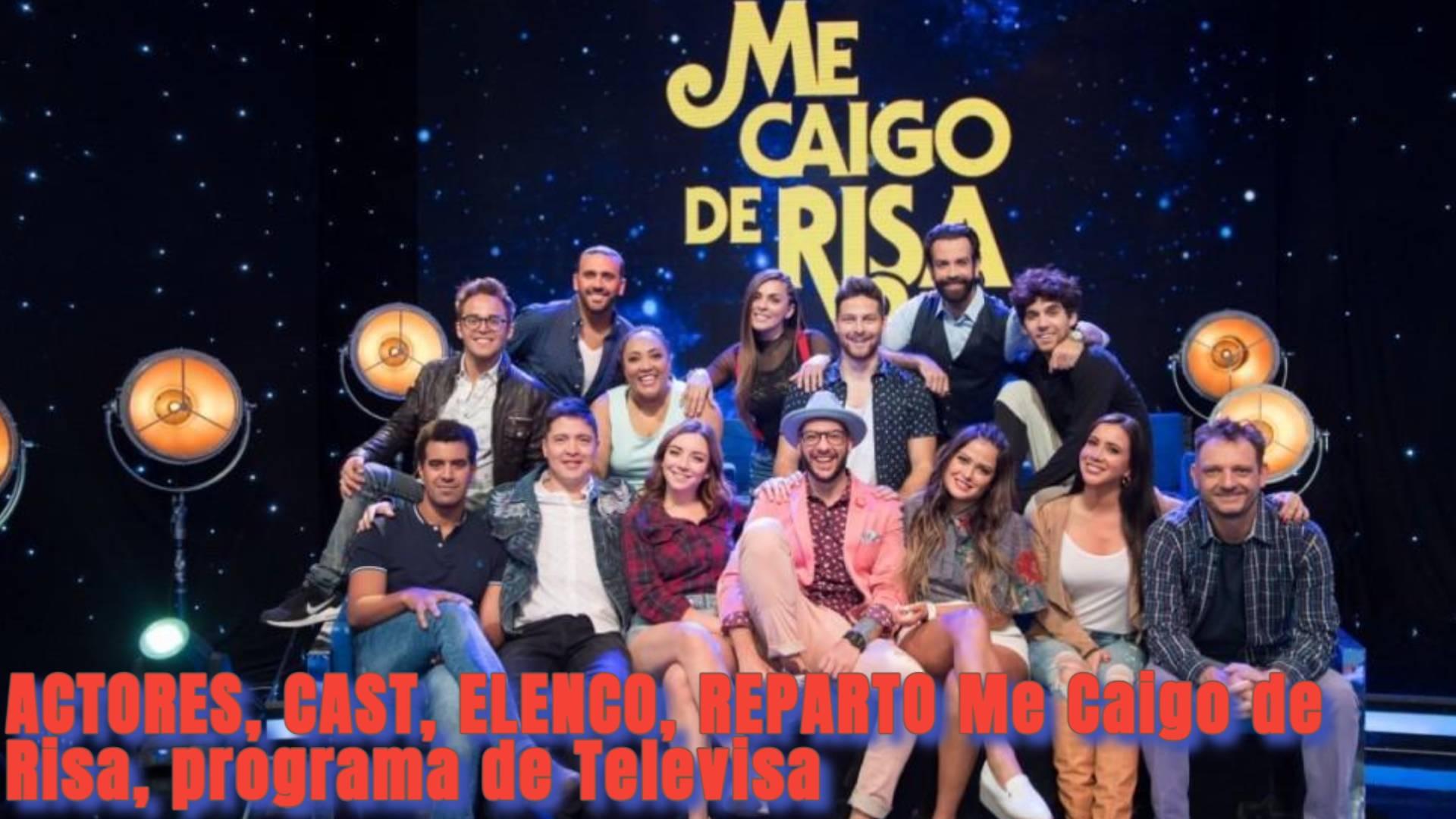 ACTORES, CAST, ELENCO, REPARTO Me Caigo de Risa, programa de Televisa