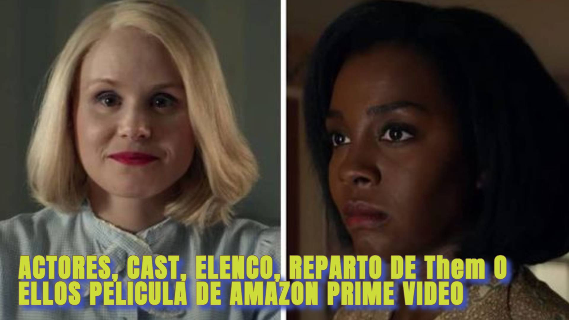 ACTORES, CAST, ELENCO, REPARTO DE Them O ELLOS PELICULA DE AMAZON PRIME VIDEO