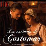 MIRAR ESTRENO La cocinera de Castamar serie de época española La cocinera de Castamar, estrenada EN NETFLIX