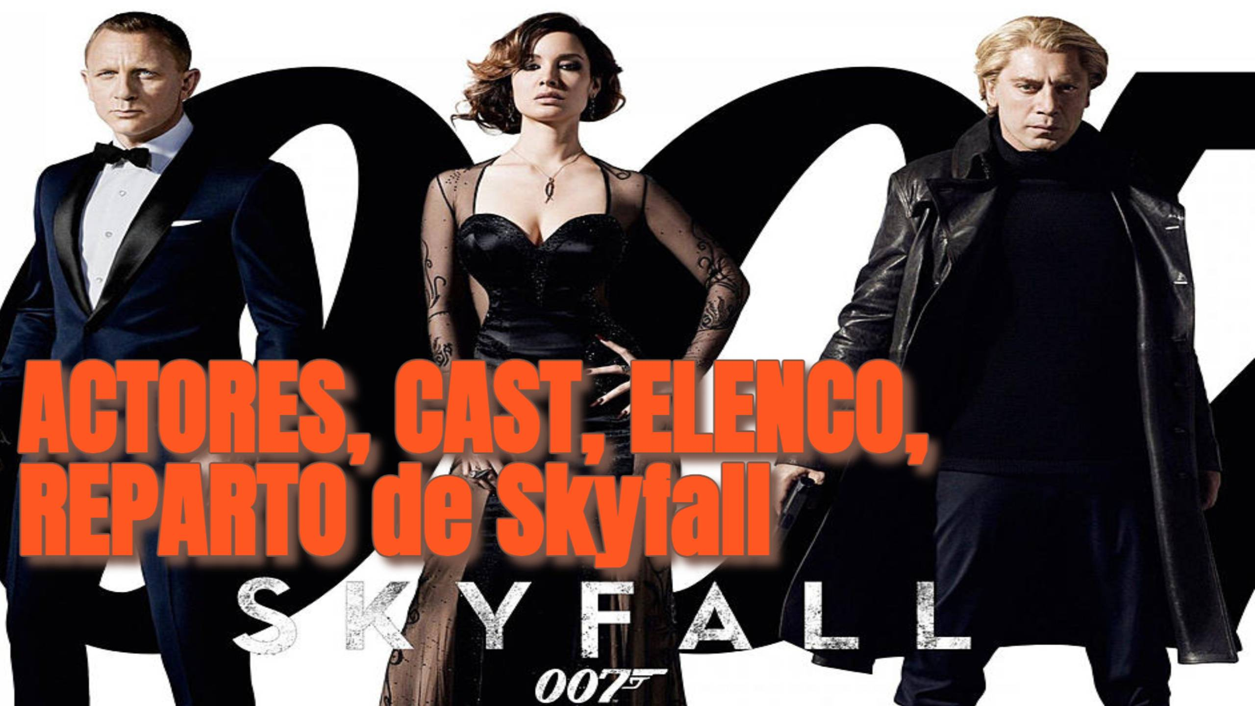 ACTORES, CAST, ELENCO, REPARTO de Skyfall