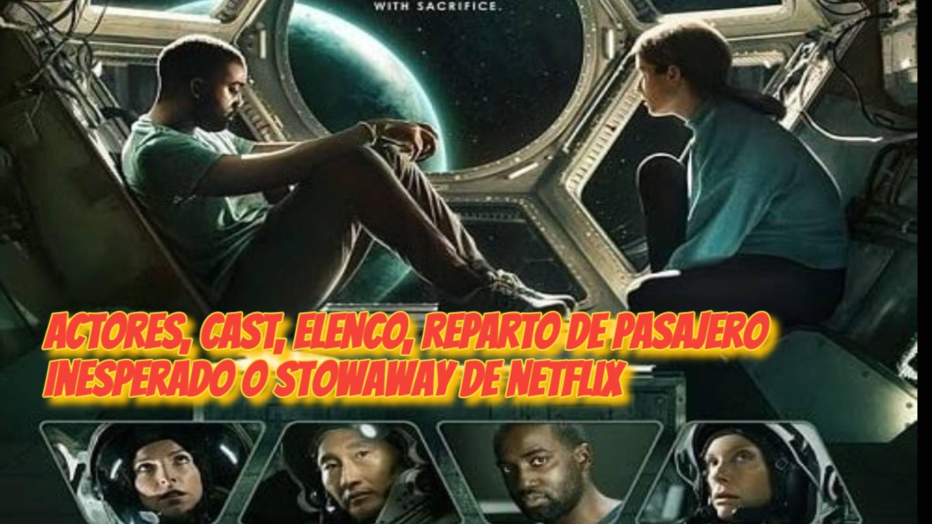 ACTORES, CAST, ELENCO, REPARTO de Pasajero Inesperado o Stowaway de Netflix
