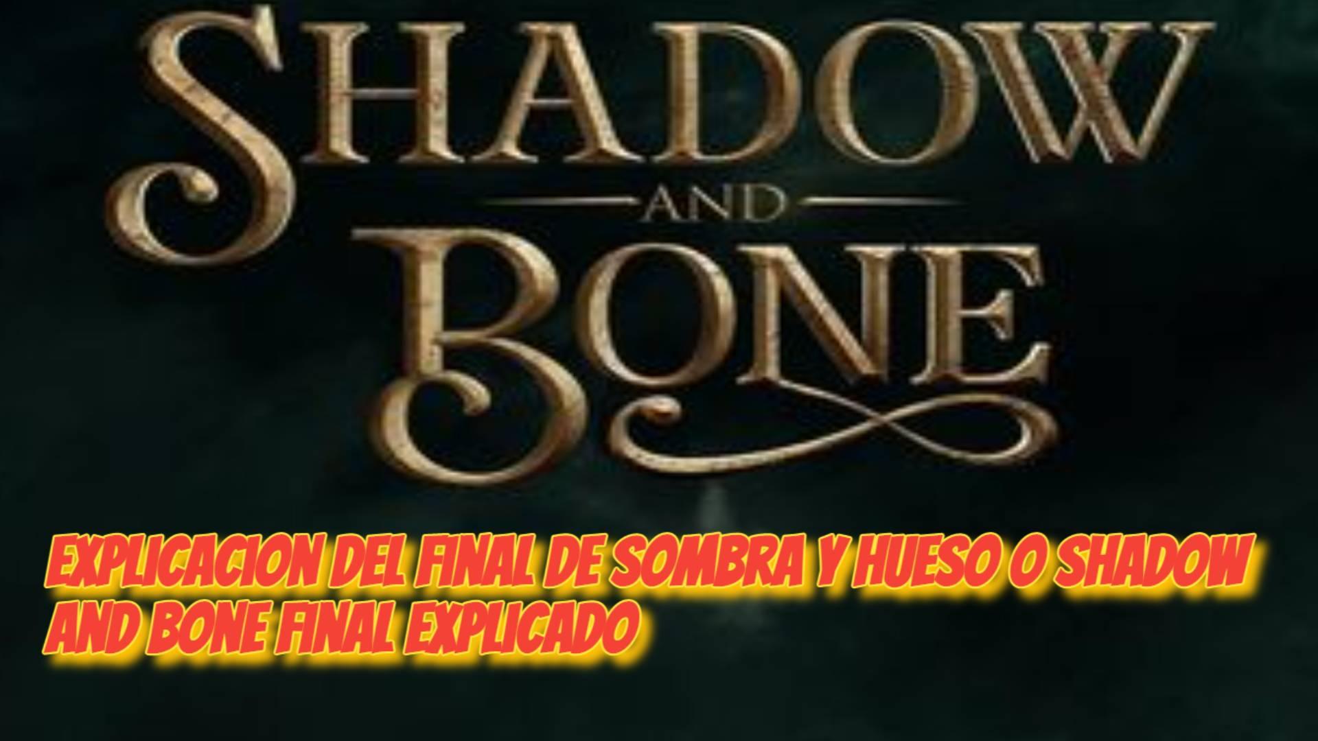 Explicacion del Final de Sombra Y Hueso o Shadow And Bone Final Explicado