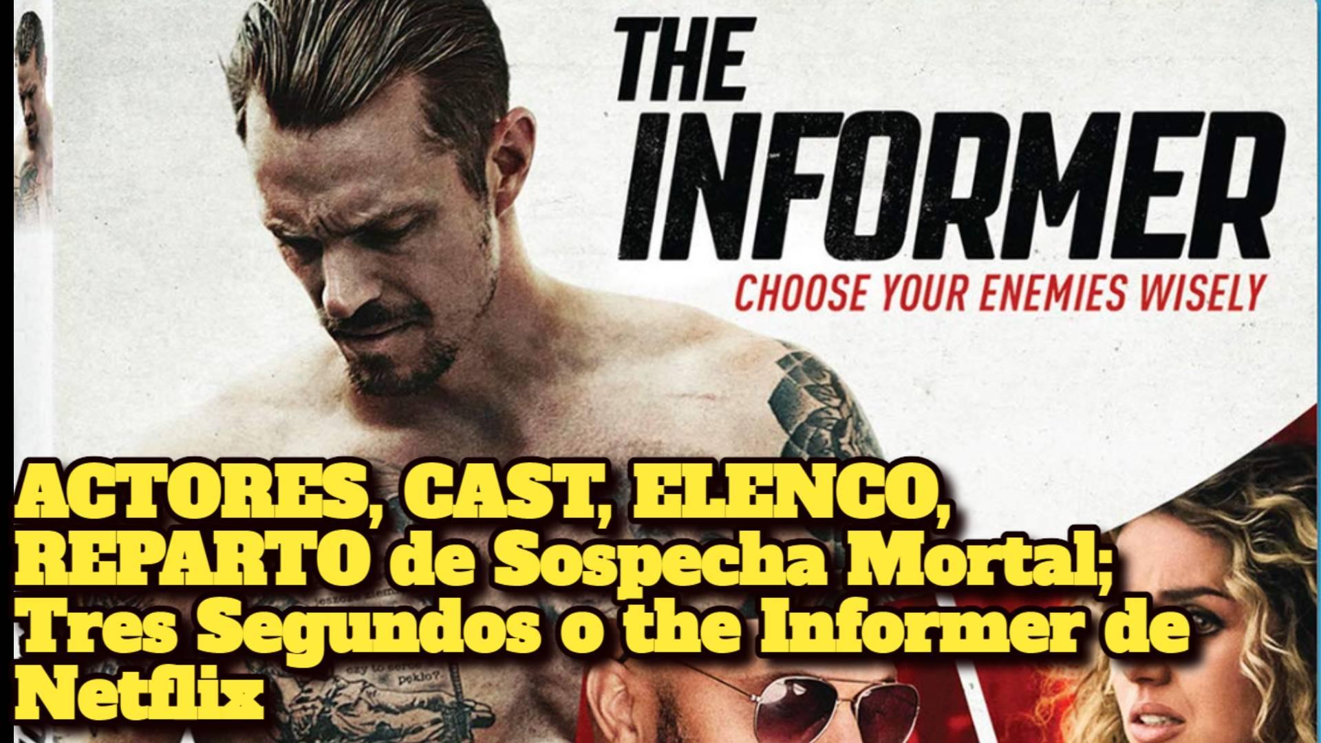 ACTORES, CAST, ELENCO, REPARTO de Sospecha Mortal; Tres Segundos o the Informer de Netflix