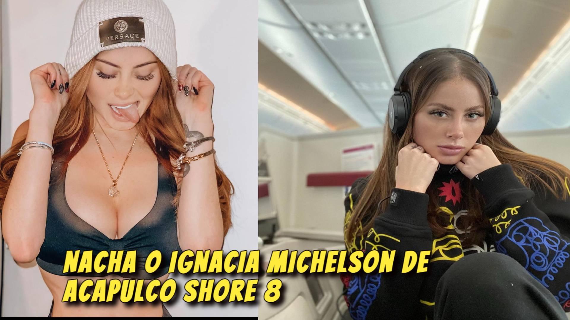 Nacha o IGNACIA MICHELSON de Acapulco Shore 8