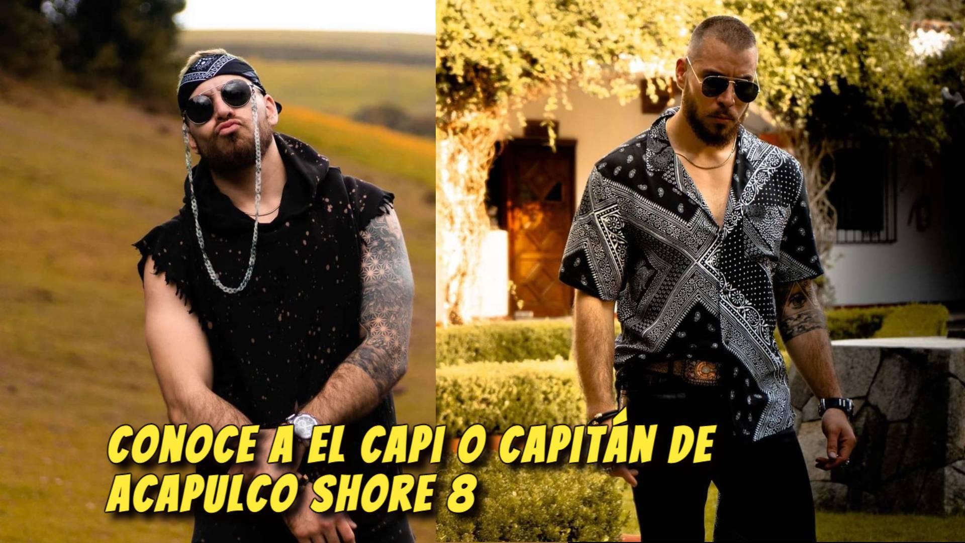 Conoce a El Capi o Capitán de Acapulco Shore 8