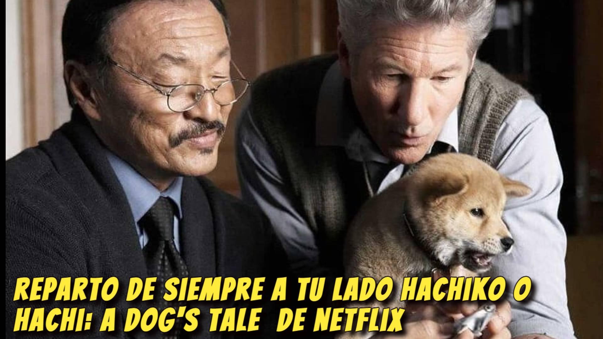 Reparto de Siempre a tu lado Hachiko o Hachi: A Dog's Tale de Netflix