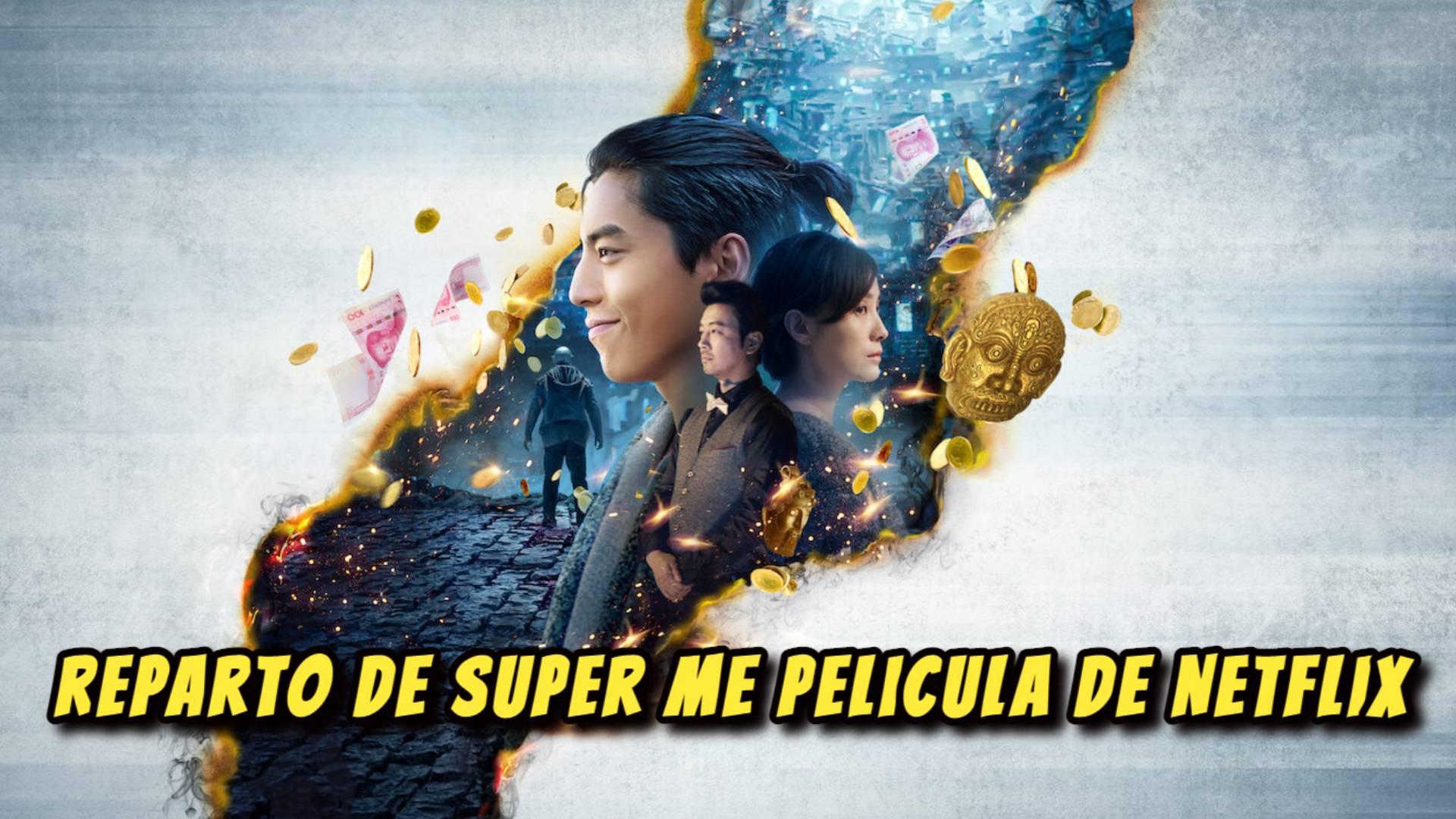 ACTORES, CAST, ELENCO, REPARTO de Super Me Pelicula de Netflix