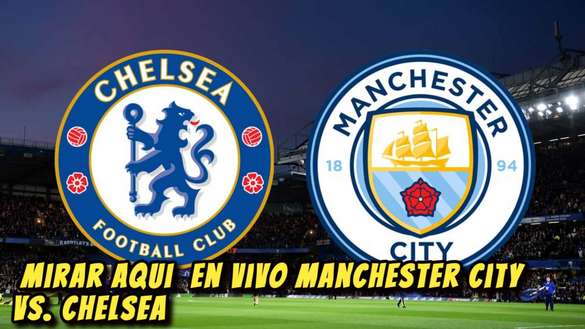 Mirar Aqui en vivo Manchester City vs. Chelsea