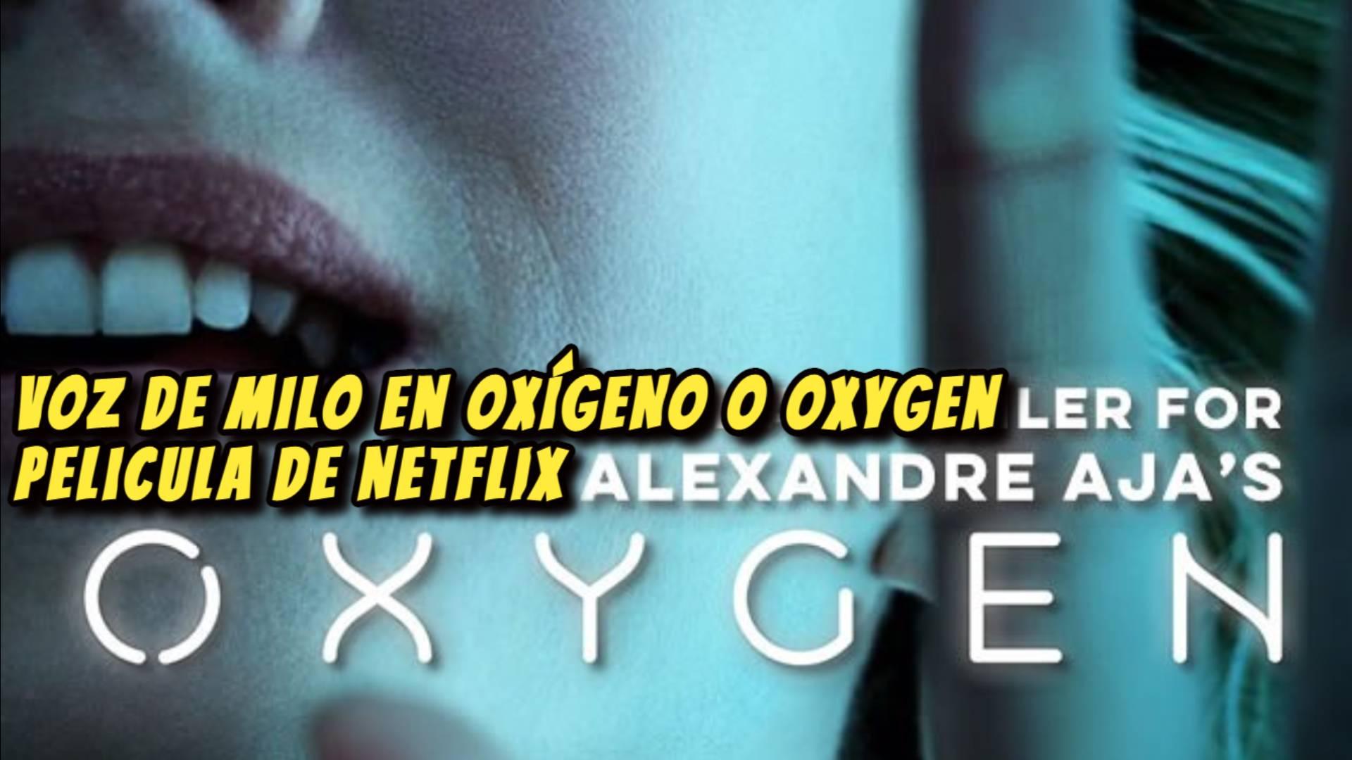 Voz De MILO en OXÍGENO o Oxygen Pelicula de Netflix