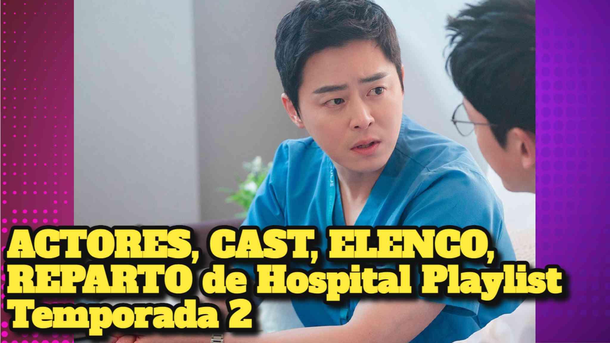 ACTORES, CAST, ELENCO, REPARTO de Hospital Playlist Temporada 2