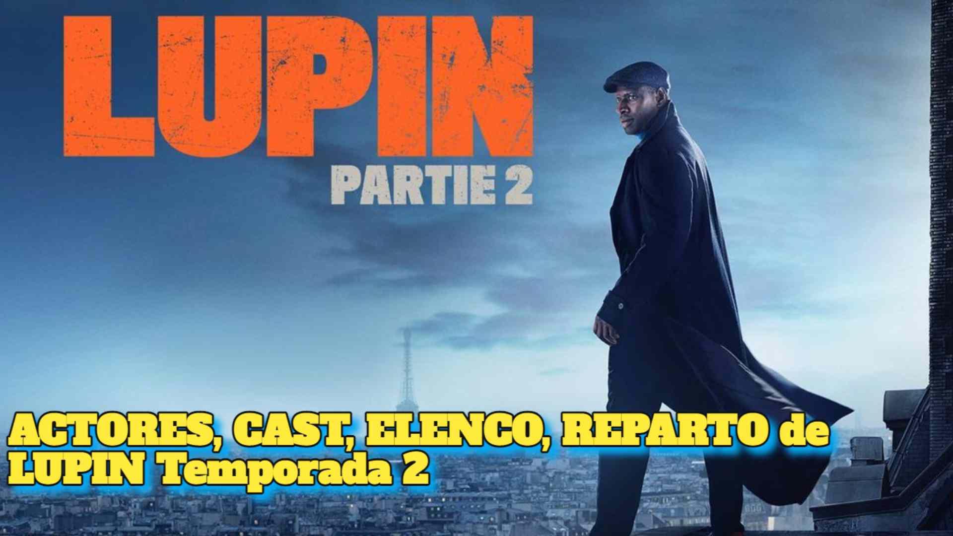 ACTORES, CAST, ELENCO, REPARTO de LUPIN Temporada 2