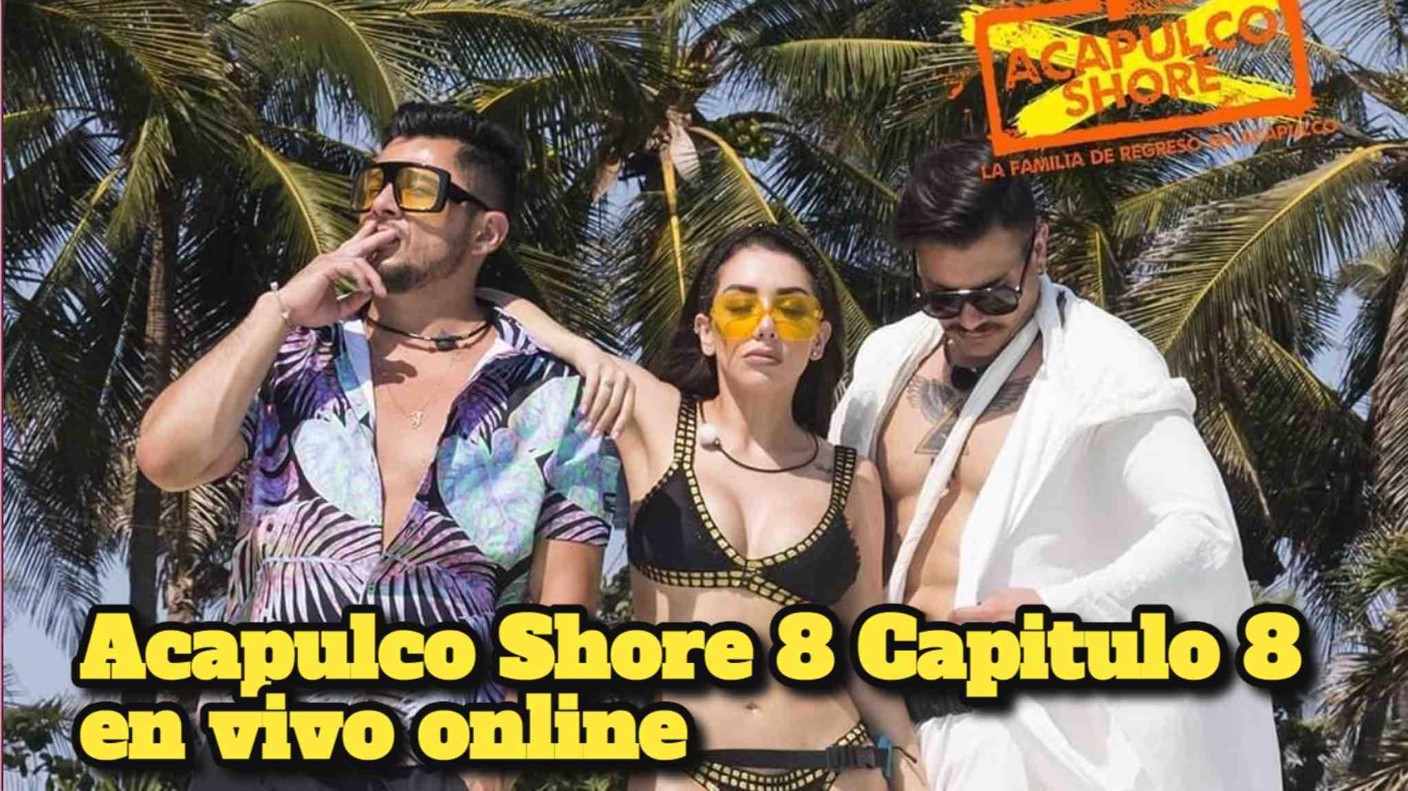 Acapulco Shore 8 Capitulo 8 en vivo online a través de MTV