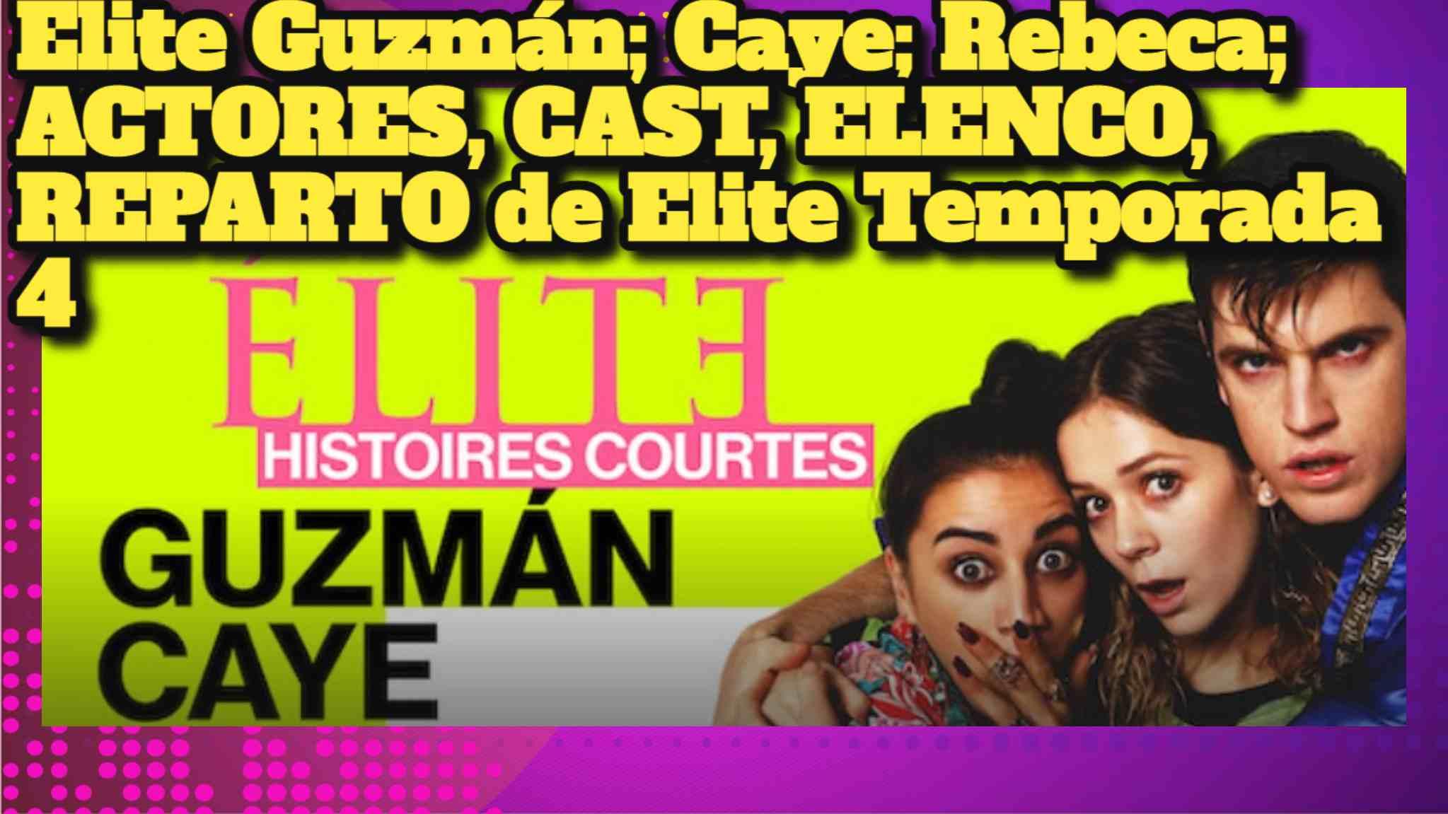 Elite Guzmán; Caye; Rebeca; ACTORES, CAST, ELENCO, REPARTO de Elite Temporada 4