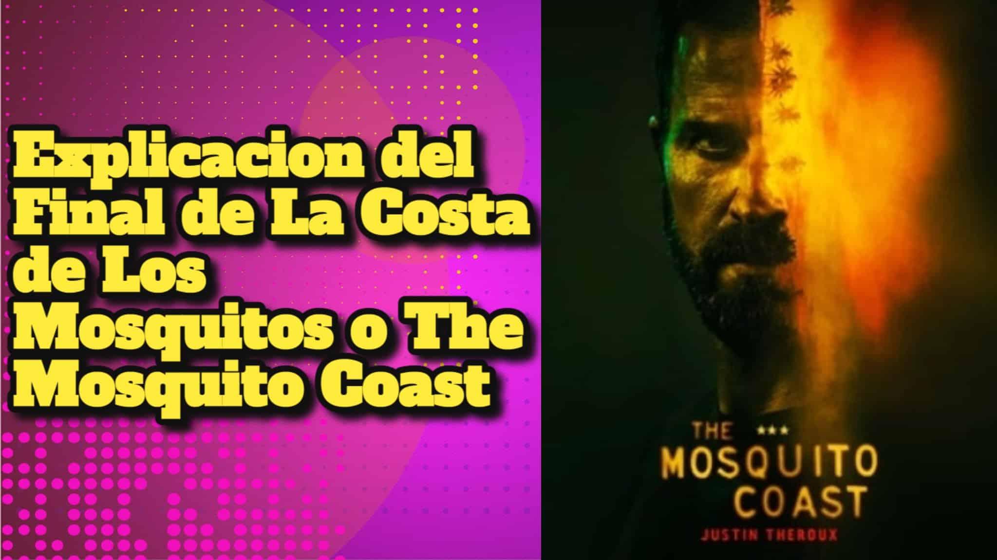 Explicacion del Final de La Costa de Los Mosquitos o The Mosquito Coast