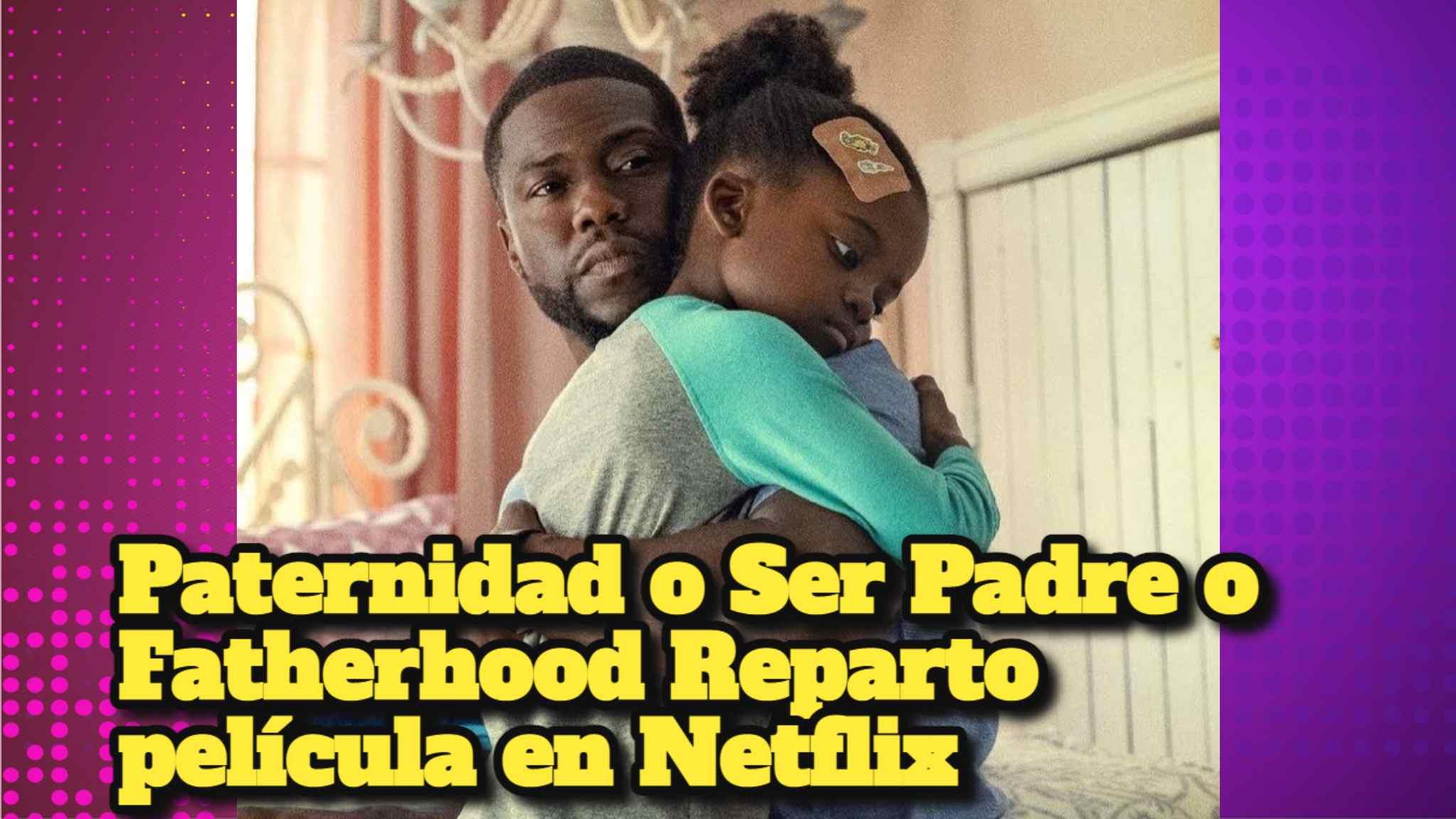 Paternidad o Ser Padre o Fatherhood Reparto película en Netflix