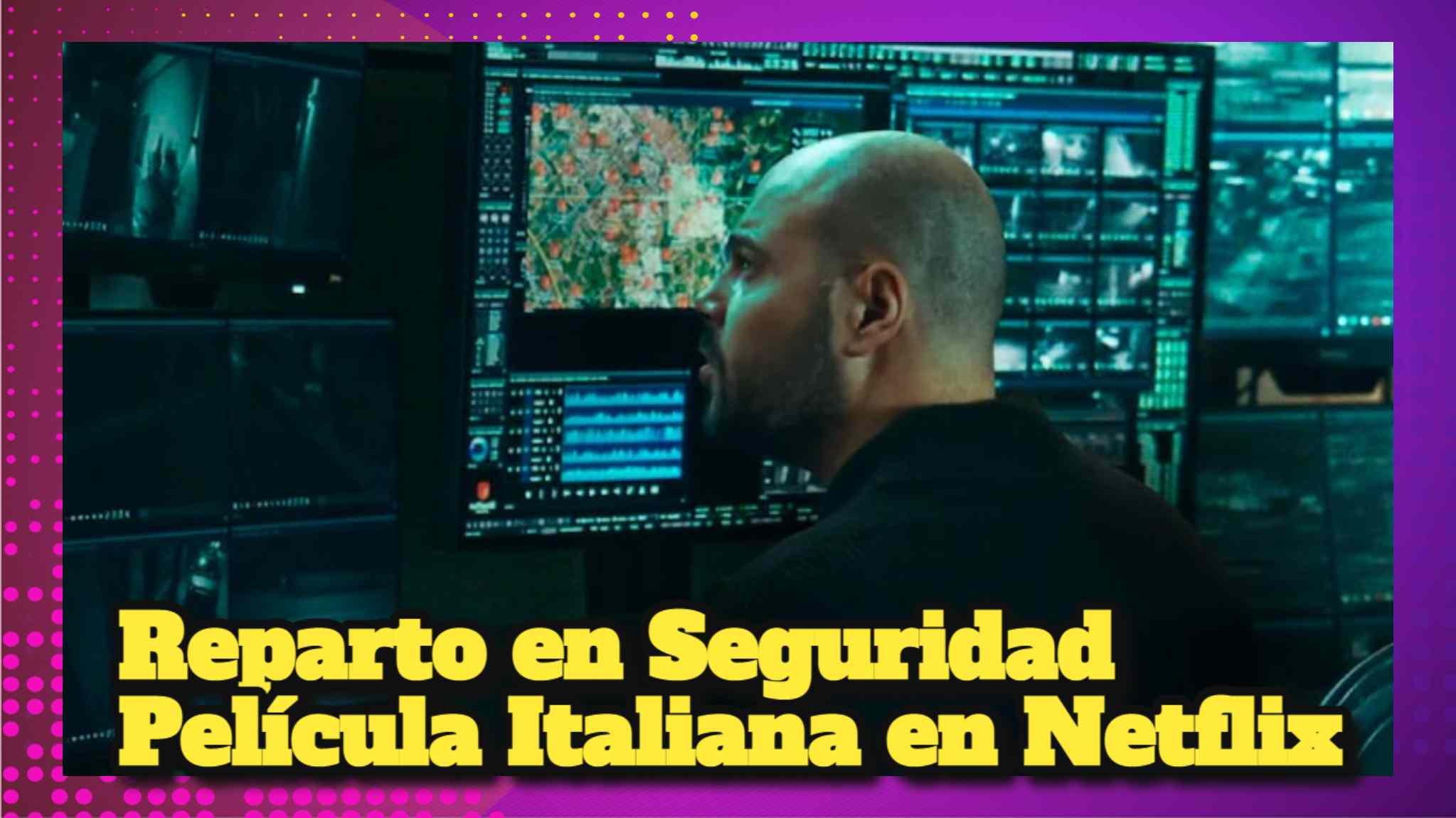 Reparto en Seguridad Película Italiana en Netflix