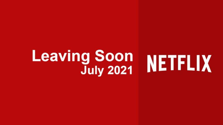 netflix leaving soon july 2021