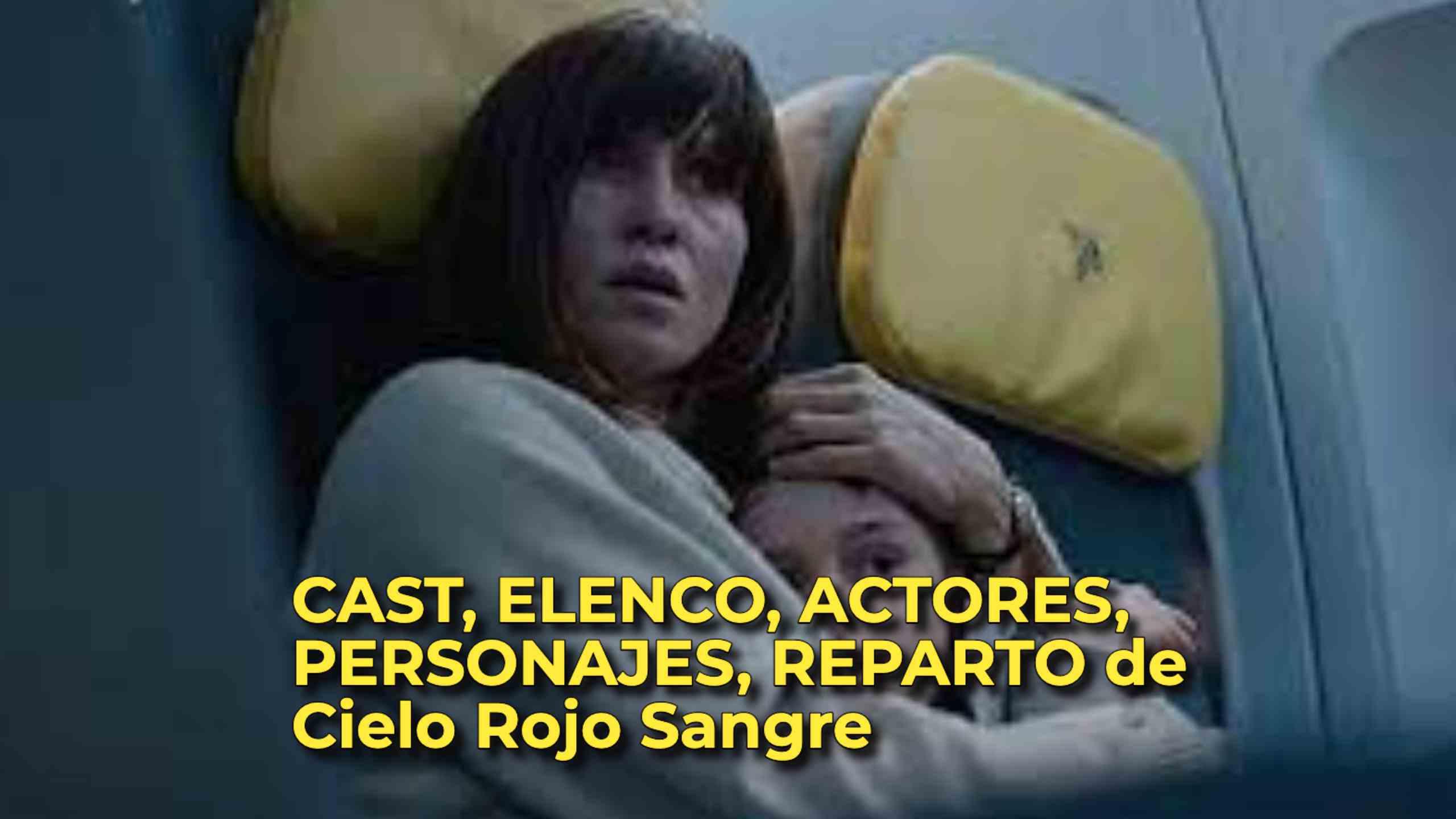 CAST, ELENCO, ACTORES, PERSONAJES, REPARTO de Cielo Rojo Sangre