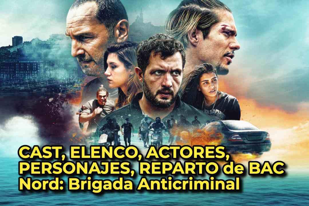 CAST, ELENCO, ACTORES, PERSONAJES, REPARTO de BAC Nord: Brigada Anticriminal