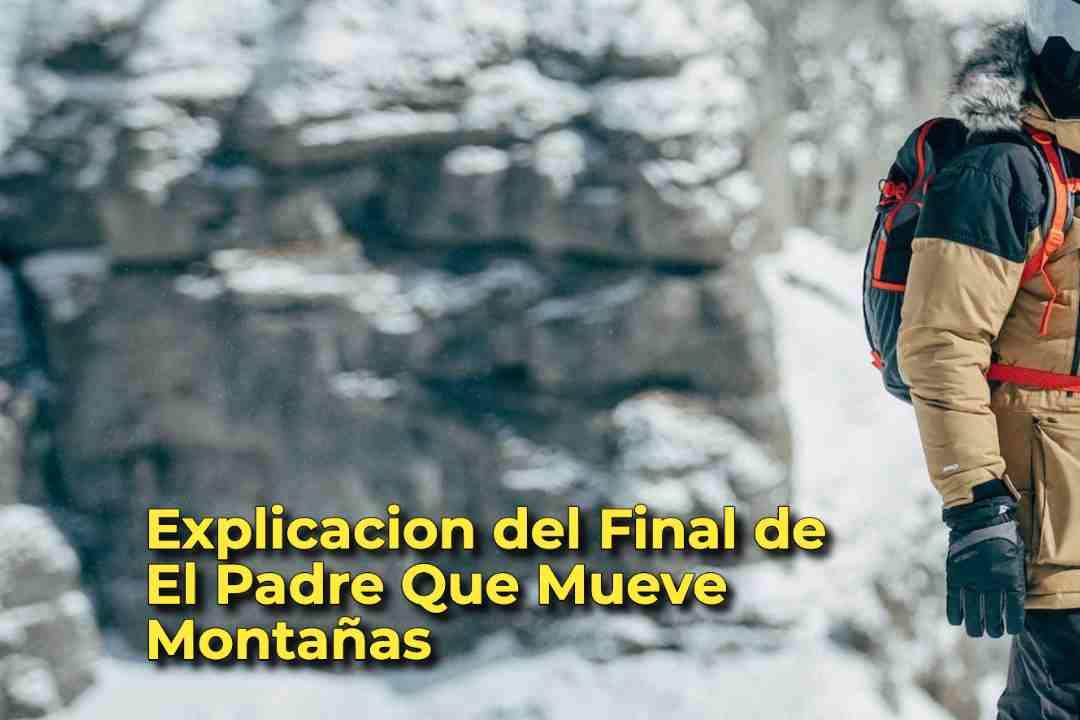 Explicacion del Final de El Padre Que Mueve Montañas