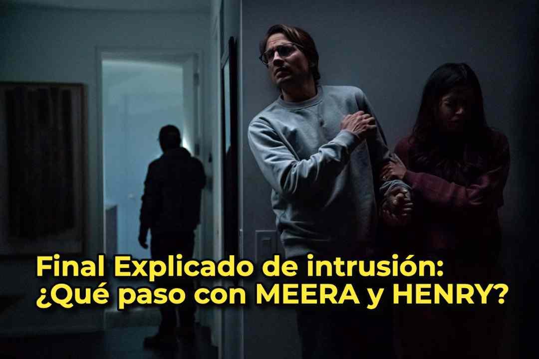 Final Explicado de intrusión: ¿Qué paso con MEERA y HENRY?