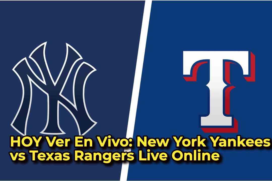 HOY Ver En Vivo: New York Yankees vs Texas Rangers Live Online
