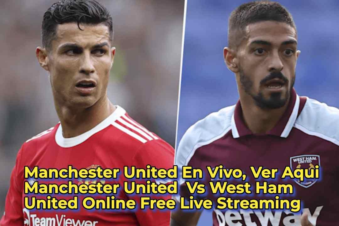 Manchester United En Vivo, Ver Aqui Manchester United Vs West Ham United Online Free Live Streaming