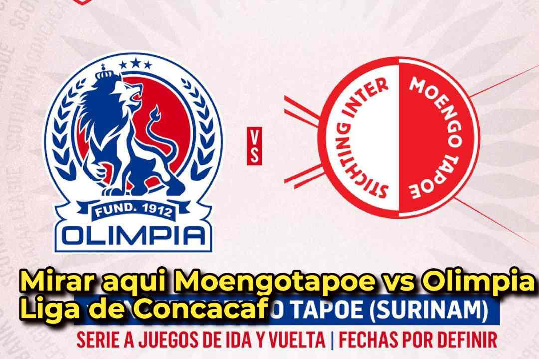 Olimpia vs Inter Moengotapoe, Mirar aqui Moengotapoe vs Olimpia Liga de Concacaf
